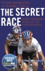 Image for The secret race  : inside the hidden world of the Tour de France
