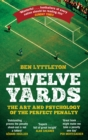 Image for Twelve yards  : the art and psychology of the perfect penalty