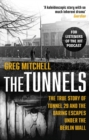 Image for The tunnels  : the untold story of the escapes under the Berlin Wall