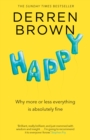 Image for Happy  : why more or less everything is absolutely fine