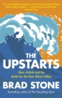 Image for The upstarts  : Uber, Airbnb and the battle for the new Silicon Valley