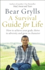 Image for A survival guide for life  : how to achieve your goals, thrive in adversity and grow in character