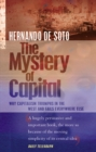 Image for The mystery of capital  : why capitalism triumphs in the West and fails everywhere else