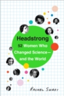 Image for Headstrong  : 52 women who changed science - and the world