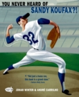 Image for You never heard of Sandy Koufax?!