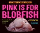 Image for Pink is for blobfish  : discovering the world's perfectly pink animals