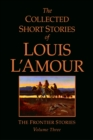 Image for The collected short stories of Louis L'AmourVol. 3: The frontier stories