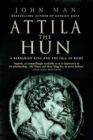 Image for Attila the Hun  : a barbarian king and the fall of Rome