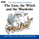 Image for The Chronicles Of Narnia: The Lion, The Witch And The Wardrobe : A BBC Radio 4 full-cast dramatisation