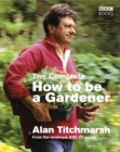 Image for The complete How to be a gardener