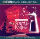 Image for The subtle knife : BBC Radio 4 Full-Cast Dramatisation
