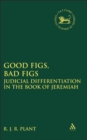 Image for Good figs, bad figs  : judicial differentiation in the book of Jeremiah