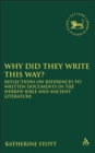 Image for Why did they write this way?  : reflections on references to written documents in the Hebrew Bible and ancient literature