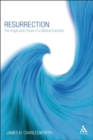 Image for Resurrection  : the origin and future of a stunning concept