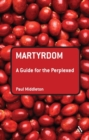 Image for Martyrdom  : a guide for the perplexed