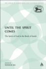 Image for Until the Spirit Comes: The Spirit of God in the Book of Isaiah