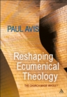 Image for Reshaping ecumenical theology  : the church made whole?