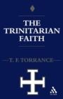 Image for Trinitarian Faith : The Evangelical Theology of the Ancient Catholic Faith