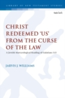 Image for Christ redeemed 'us' from the curse of the law: a Jewish martyrological reading of Galatians 3.13