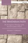Image for The Trinitarian faith  : the Evangelical theology of the ancient Catholic faith