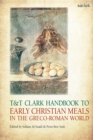 Image for T&T Clark handbook to early Christian meals in the Greco-Roman world