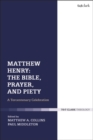 Image for Matthew Henry: the Bible, prayer, and piety : a tercentenary celebration