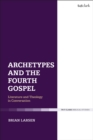 Image for Archetypes and the Fourth Gospel: Literature and Theology in Conversation
