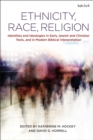Image for Ethnicity, race, religion: identities and ideologies in early Jewish and Christian texts, and in modern biblical interpretation