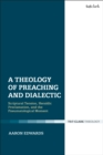 Image for A theology of preaching and dialectic: scriptural tension, heraldic proclamation, and the pneumatological moment