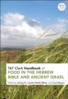 Image for T&T Clark Handbook of Food in the Hebrew Bible and Ancient Israel