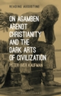 Image for On Agamben, Arendt, Christianity, and the dark arts of civilization