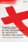 Image for Theology at the crossroads of university, church and society  : dialogue, difference and Catholic identity