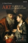 Image for Art As Biblical Commentary: Visual Criticism from Hagar the Wife of Abraham to Mary the Mother of Jesus