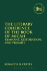 Image for The literary coherence of the Book of Micah  : remnant, restoration, and promise
