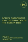 Image for Bodies, embodiment, and theology of the Hebrew Bible