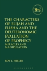Image for The characters of Elijah and Elisha and the deuteronomistic evaluation of prophecy  : miracles and manipulation