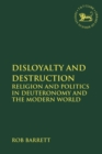 Image for Disloyalty and destruction  : religion and politics in Deuteronomy and the modern world