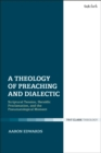 Image for A theology of preaching and dialectic  : scriptural tension, heraldic proclamation, and the pneumatological moment