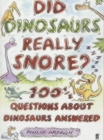 Image for Did dinosaurs snore?  : 100 1/2 questions about dinosaurs answered