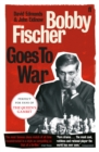Image for Bobby Fischer goes to war  : the true story of how the Soviets lost the most extraordinary chess match of all time