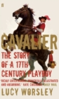 Image for Cavalier  : the story of a seventeenth-century playboy