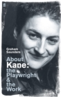 Image for About Kane  : the playwright and the work