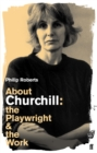 Image for About Churchill  : the playwright and the work