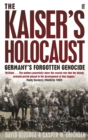 Image for The Kaiser's Holocaust  : Germany's forgotten genocide