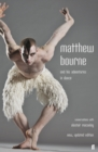 Image for Matthew Bourne and his adventures in dance  : conversations with Alastair Macaulay