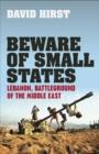 Image for Beware of small states  : Lebanon, Israel and Hizbullah