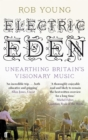 Image for Electric eden  : unearthing Britain's visionary music