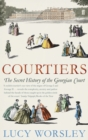 Image for Courtiers  : the secret history of the Georgian court