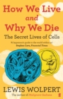 Image for How we live and why we die  : the secret lives of cells