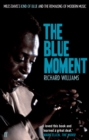 Image for The blue moment  : Miles Davis's Kind of blue and the remaking of modern music